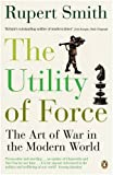 Book cover for The Utility of Force: The Art of War in the Modern World