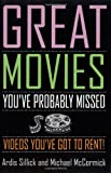 Great Movies You've Probably Missed, Ardis Sillick and Michael McCormick, 0786709812