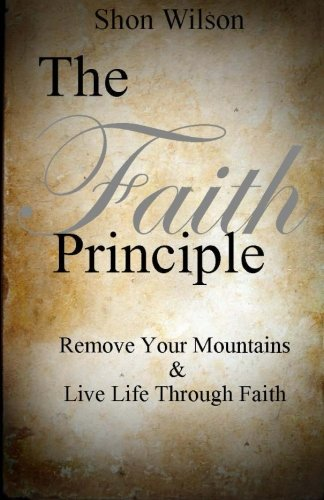Book: The Faith Principle - Remove Your Mountains and Live Life Through Faith by Shon Wilson