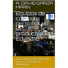Equipos de cómputo personal en la productividad Ed. 2018: Cómo elegir la PC adecuada para sus necesidades productivas (LibroActivo)