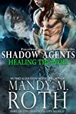 Download Healing the Wolf: Paranormal Security and Intelligence Ops Shadow Agents: Part of the Immortal Ops World (Shadow Agents / PSI-Ops Book 3) in PDF ePUB Free Online
