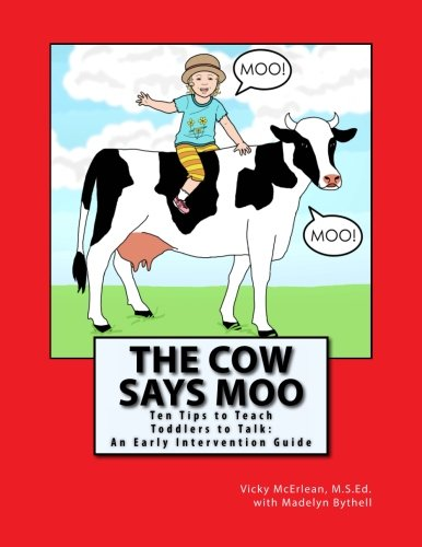 Pdf Teaching The Cow Says Moo: Ten Tips to Teach Toddlers to Talk:  An Early Intervention Guide