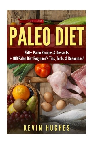 Paleo Diet: 250+ Paleo Recipes & Desserts + 100 Paleo Diet Beginner's Tips, Tools, & Resources. (Paleo Diet Cookbook, Paleo Challenge, Clean Eating, Rapid Fat Loss, & Mistakes To Avoid!)