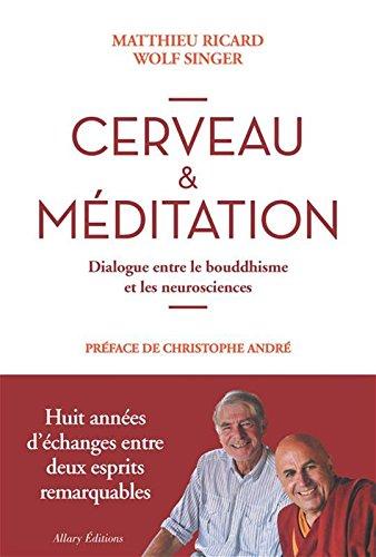 Cerveau & meditation Dialogue entre le bouddhisme et les neurosciences - Matthieu Ricard & Wolf Sing...