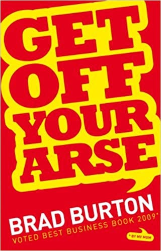 Get Off Your Arse: Amazon co uk: Brad Burton: 9781907451003: Books