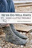 Ne'er-Do-Well Knits: Make a Little Trouble Paperback – October 1, 2013