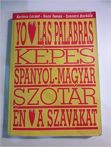 Spanish Hungarian picture dictionary Spanyol Magyar: Soós Tamás, Szendrő Borbála Kertész Lóránt: 9789634006527: Amazon.com: Books