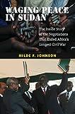"""Waging Peace in Sudan - The Inside Story of the Negotiations That Ended Africa's Longest Civil War"" av Hilde F. Johnson"