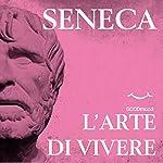 L'arte di vivere | Lucio Anneo Seneca