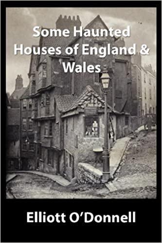 Some Haunted Houses Of England & Wales Paperback – March 28, 2016 by Mr Elliott O'Donnell (Author)