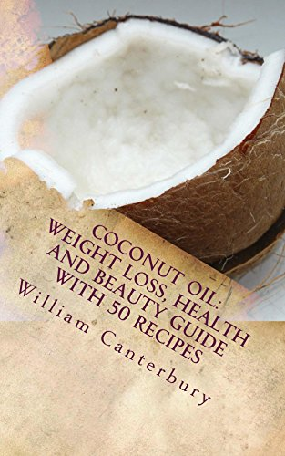 Coconut Oil: Weight Loss, Health and Beauty Guide with 50 Recipes (Uses Of Olive Oil For Skin And Hair)