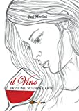 Image de Il vino: passione, scienza e arte (Italian Edition)