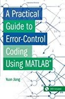 A Practical Guide to Error-Control Coding Using MATLAB Front Cover