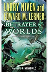 Betrayer of Worlds: Prelude to Ringworld (Fleet of Worlds series Book 4) Kindle Edition
