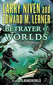 Betrayer of Worlds: Prelude to Ringworld (Fleet of Worlds series Book 4)