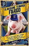 Slouching Toward Fargo: A Two-Year Saga of Sinners and St. Paul Saints with Bill Murray, Darryl Strawberry, and Dakota Sadie