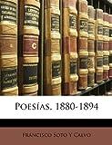 Poesías, 1880-1894, Francisco Soto y. Calvo and Francisco Soto Y. Calvo, 1147742294