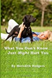 What You Don't Know... Just Might Hurt You, Meredith Rodgers, 1495275736