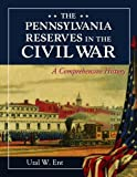 img - for The Pennsylvania Reserves in the Civil War: A Comprehensive History book / textbook / text book