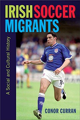 Irish Soccer Migrants: A Social and Cultural History