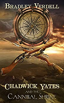 Chadwick Yates and the Cannibal Shrine (The Adventures of Chadwick Yates Book 1) by [Verdell, Bradley]