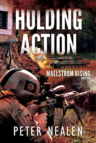 Holding Action (Maelstrom Rising Book 2) by [Nealen, Peter]
