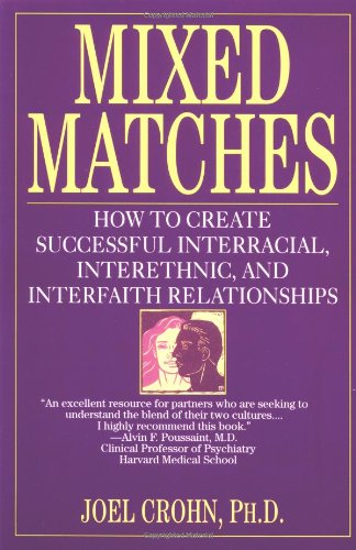 Mixed Matches: How to Create Successful Interracial, Interethnic, and Interfaith Relationships