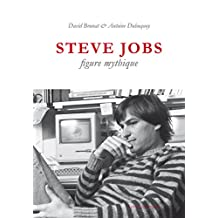 Steve Jobs, figure mythique (Vérité des mythes t. 43) (French Edition)