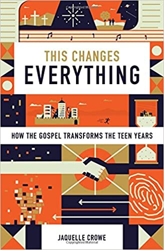 Image result for This Changes Everything: How the Gospel Transforms the Teen Years