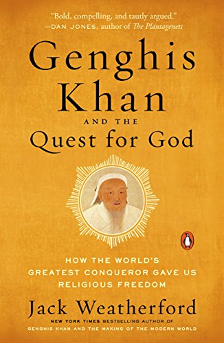 f175f2deffae Genghis Khan and the Quest for God: How the World's Greatest Conqueror Gave  Us Religious Freedom