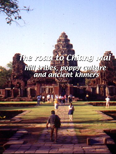 The Road to Chiang Mai - Hill Tribes, Poppy Culture and Ancient - Mai Tribes Hill Chiang