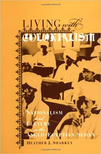 Living with Colonialism: Nationalism and Culture in the Anglo-Egyptian Sudan (Colonialisms)