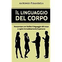 Il linguaggio del corpo: Interpretare con facilità il linguaggio del corpo e capire immediatamente le persone