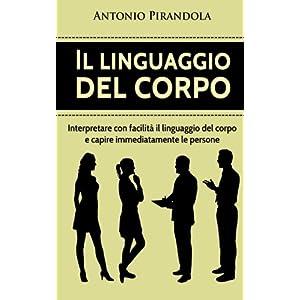Il linguaggio del corpo: Interpretare con facilità il linguaggio del corpo e capire immediatamente le persone 14 spesavip