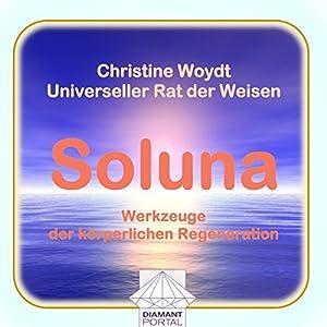 Soluna. Werkzeuge der körperlichen Regeneration. Universeller Rat der Weisen Hörbuch