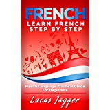Learn French Step by Step: French Language Practical Guide for Beginners (Learn French, Learn Spanish, Learn Italian, Learn German)