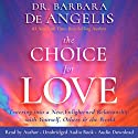 The Choice for Love: Entering into a New, Enlightened Relationship with Yourself, Others and the World Audiobook by Dr. Barbara De Angelis Narrated by Dr. Barbara De Angelis