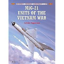 MiG-21 Units of the Vietnam War (Combat Aircraft Book 29)