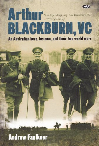 Arthur Blackburn, VC: An Australian Hero, His Men, And Their Two World Wars