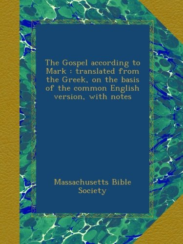 Download The Gospel according to Mark : translated from the Greek, on the basis of the common English version, with notes ebook