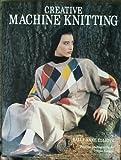 Creative Machine Knitting, Sally-Anne Elliott, 0812059409