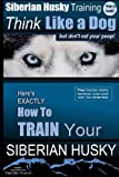 Siberian Husky Training  Think Like a Dog...but Don't Eat Yo...