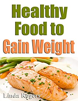 Amazon healthy food to gain weight ebook linda rogers kindle healthy food to gain weight by rogers linda forumfinder