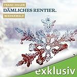 Dämliches Rentier. Wienerwald (Winterkrimi) | Franz Zeller