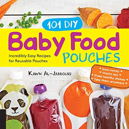 101 DIY Baby Food Pouches:Incredibly Easy Recipes for Reusable Pouches