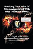 Breaking the Chains of Stigma Associated with Post Traumatic Stress, Sam M. Rhodes, 1491849797