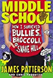 Middle School: How I Survived Bullies, Broccoli, and Snake Hill: (Middle School 4) (Middle School Series)