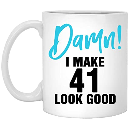 I Make 41 Look Good Funny 41st Birthday Gifts For Women Men