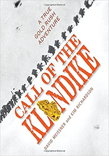 Call of the klondike a true gold rush adventure david meissner call of the klondike a true gold rush adventure david meissner kim richardson 9781590788233 amazon books fandeluxe Images