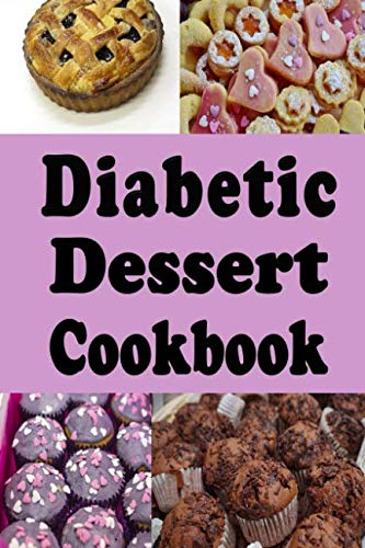 - Diabetic Dessert Cookbook: Low Sugar and No Sugar Pies, Cakes, Muffins and Cookies